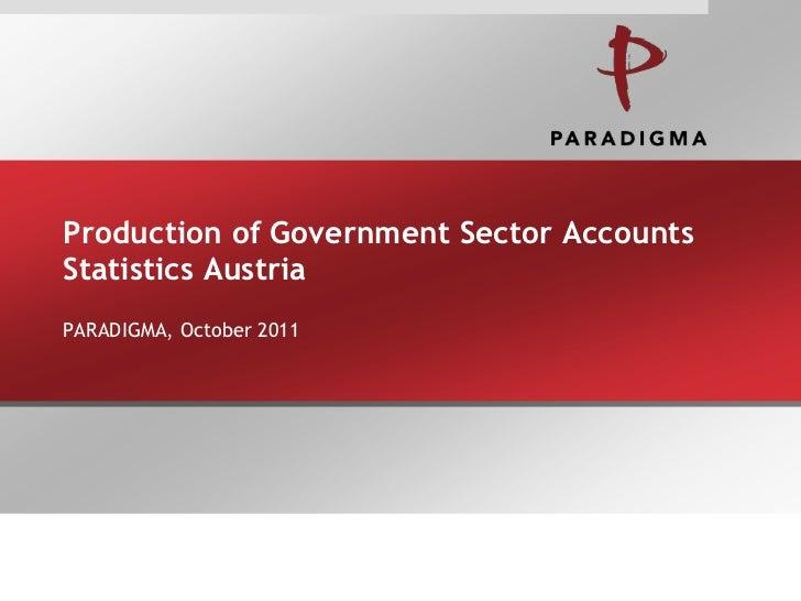 Production of Government Sector AccountsStatistics AustriaPARADIGMA, October 2011