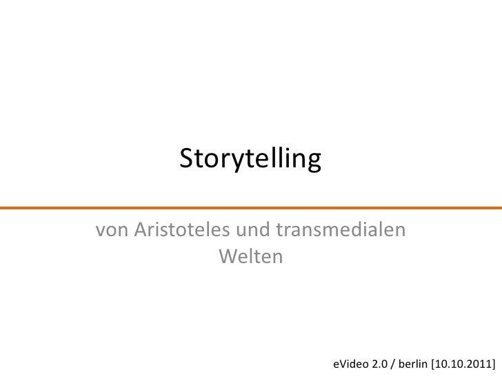 Storytelling<br />von Aristoteles und transmedialen Welten<br />eVideo 2.0/ berlin[10.10.2011]<br />