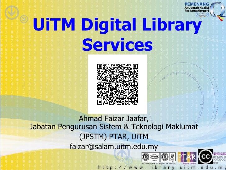 UiTM Digital Library     Services              Ahmad Faizar Jaafar,Jabatan Pengurusan Sistem & Teknologi Maklumat         ...