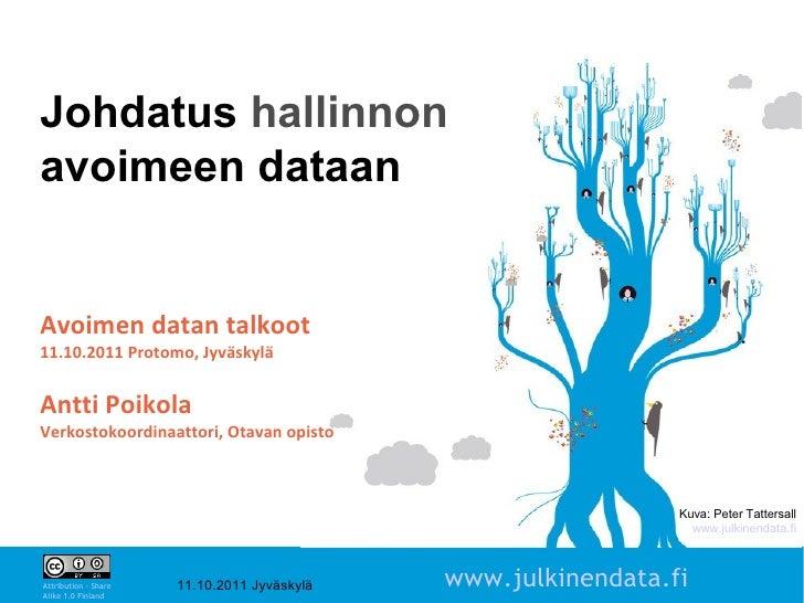Johdatus hallinnonavoimeen dataanAvoimen datan talkoot11.10.2011 Protomo, JyväskyläAntti PoikolaVerkostokoordinaattori, Ot...