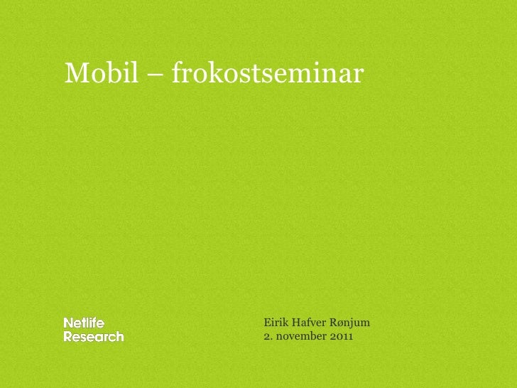 Mobil – frokostseminar              Eirik Hafver Rønjum              2. november 2011