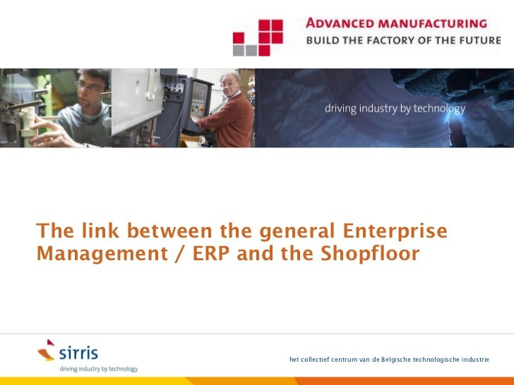 The link between the general EnterpriseManagement / ERP and the Shopfloor                       het collectief centrum van...