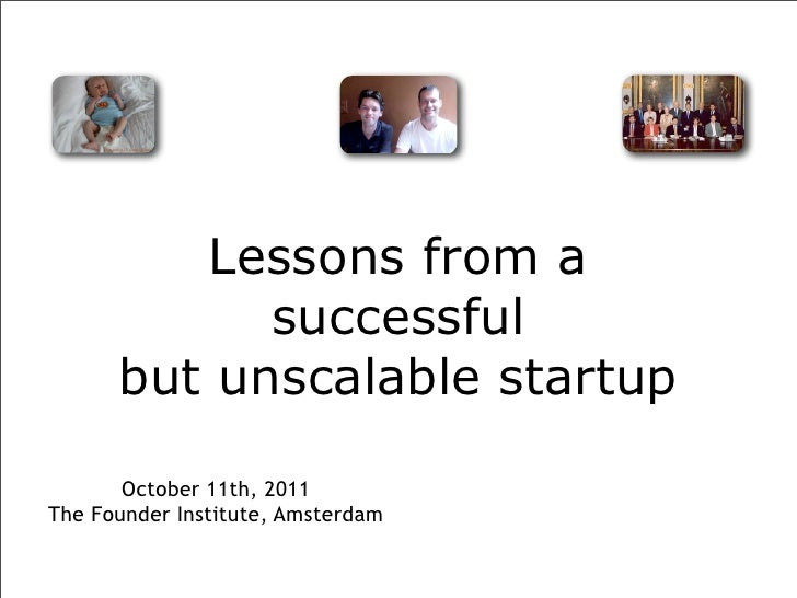 Lessons from a            successful      but unscalable startup       October 11th, 2011The Founder Institute, Amsterdam