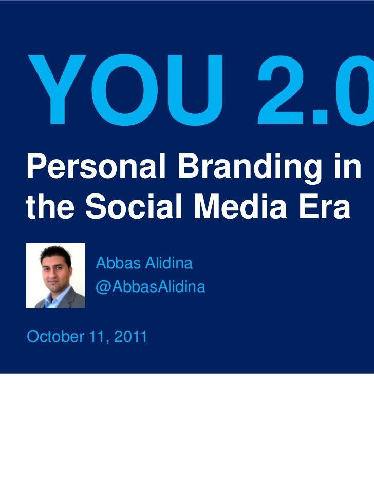YOU 2.0Personal Branding inthe Social Media Era        Abbas Alidina        @AbbasAlidinaOctober 11, 2011