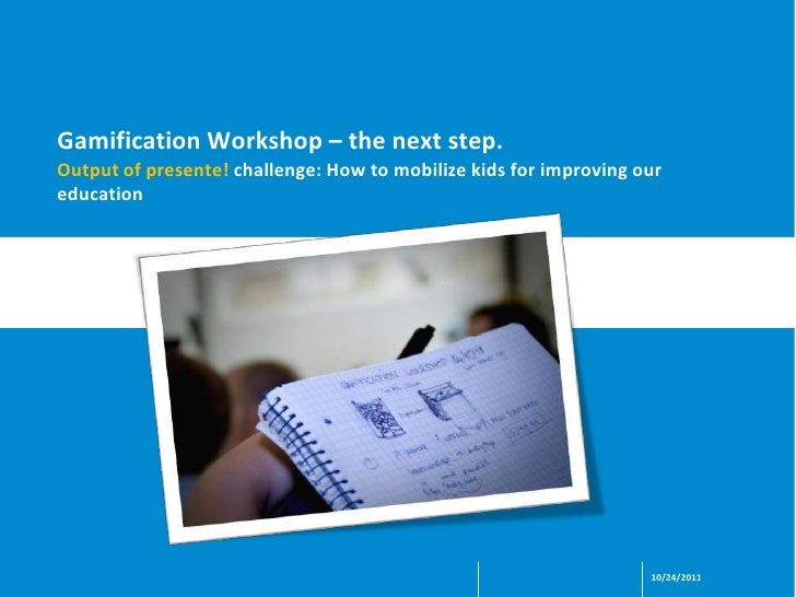 Gamification Workshop – the next step.Output of presente! challenge: How to mobilize kids for improving oureducation      ...