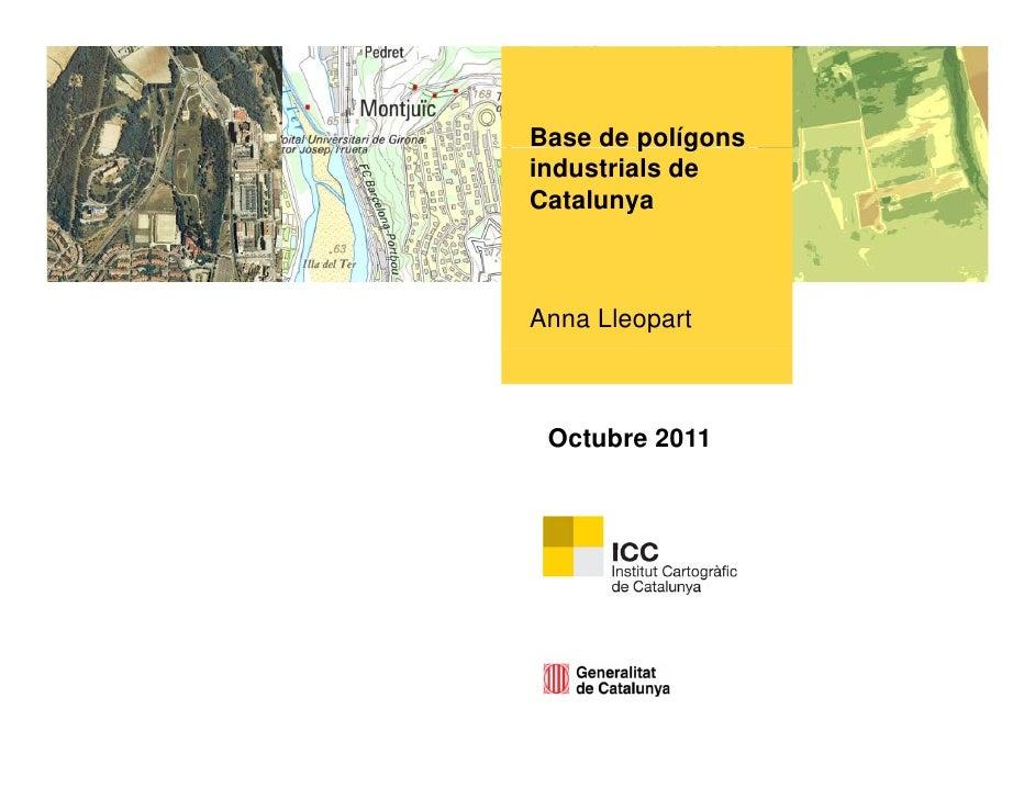 Base de polígons         p gindustrials deCatalunyaAnna Lleopart Octubre 2011