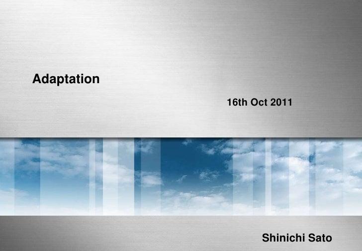 Adaptation             16th Oct 2011                   Shinichi Sato