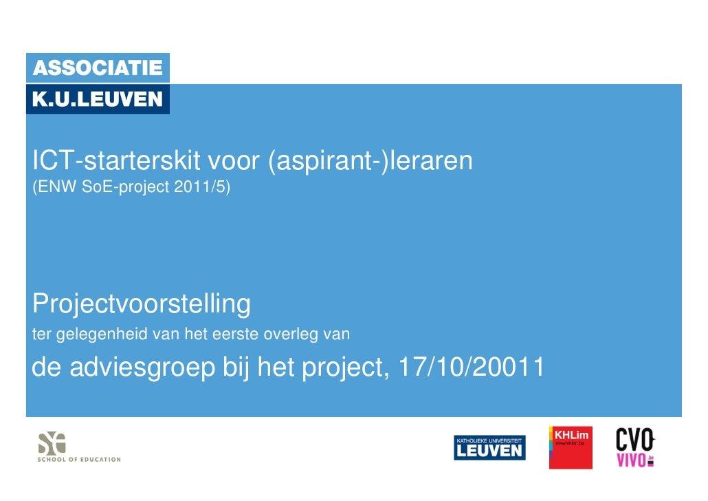 ICT-starterskit voor (aspirant-)leraren(ENW SoE-project 2011/5)Projectvoorstellingter gelegenheid van het eerste overleg v...
