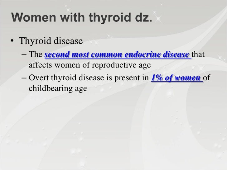 • First 10~12weeks of pregnancy  – Baby is completely dependent on mother for    the production of thyroid hormone• By the...