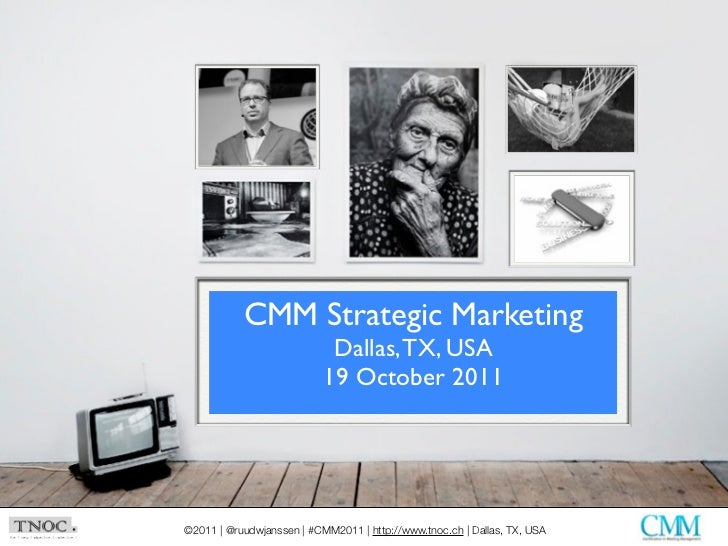 CMM Strategic Marketing                            Dallas, TX, USA                           19 October 2011©2011 | @ruudw...