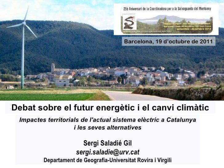 Debat sobre el futur energètic i el canvi climàtic Barcelona, 19 d'octubre de 2011 Impactes territorials de l'actual siste...