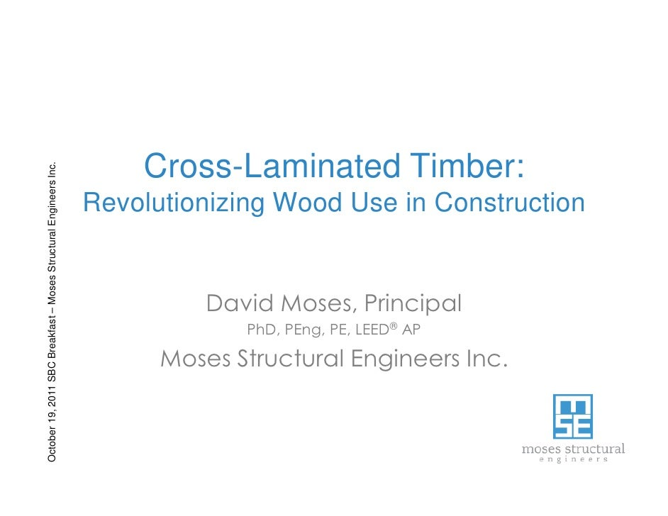 Cross-Laminated Timber:October 19, 2011 SBC Breakfast – Moses Structural Engineers Inc.                                   ...