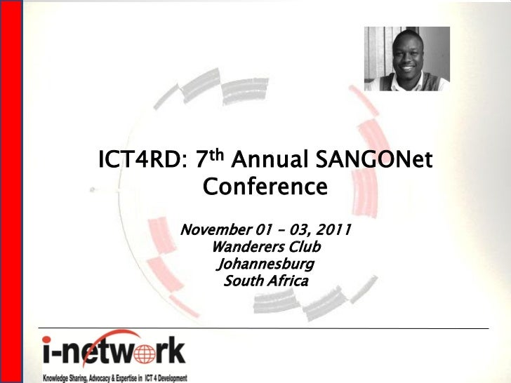 ICT4RD: 7th Annual SANGONet         Conference      November 01 – 03, 2011          Wanderers Club           Johannesburg ...