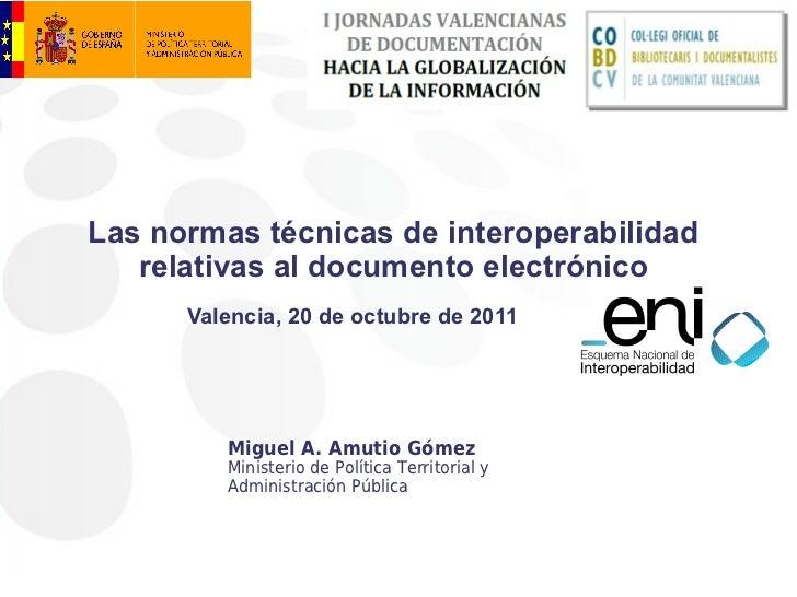 Las normas técnicas de interoperabilidad   relativas al documento electrónico      Valencia, 20 de octubre de 2011        ...
