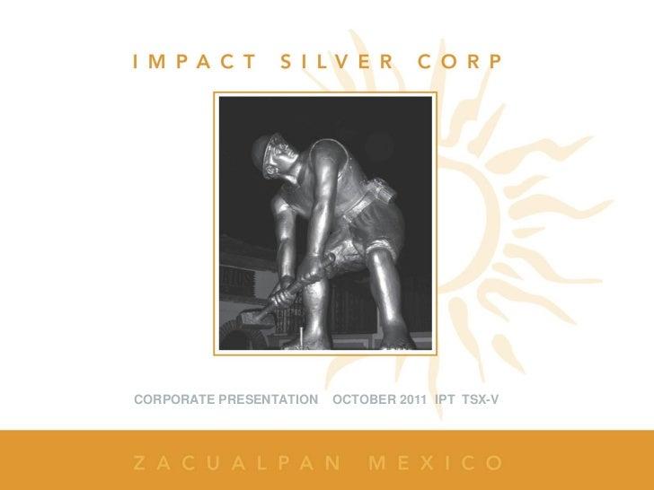 CORPORATE PRESENTATION   OCTOBER 2011 IPT TSX-V
