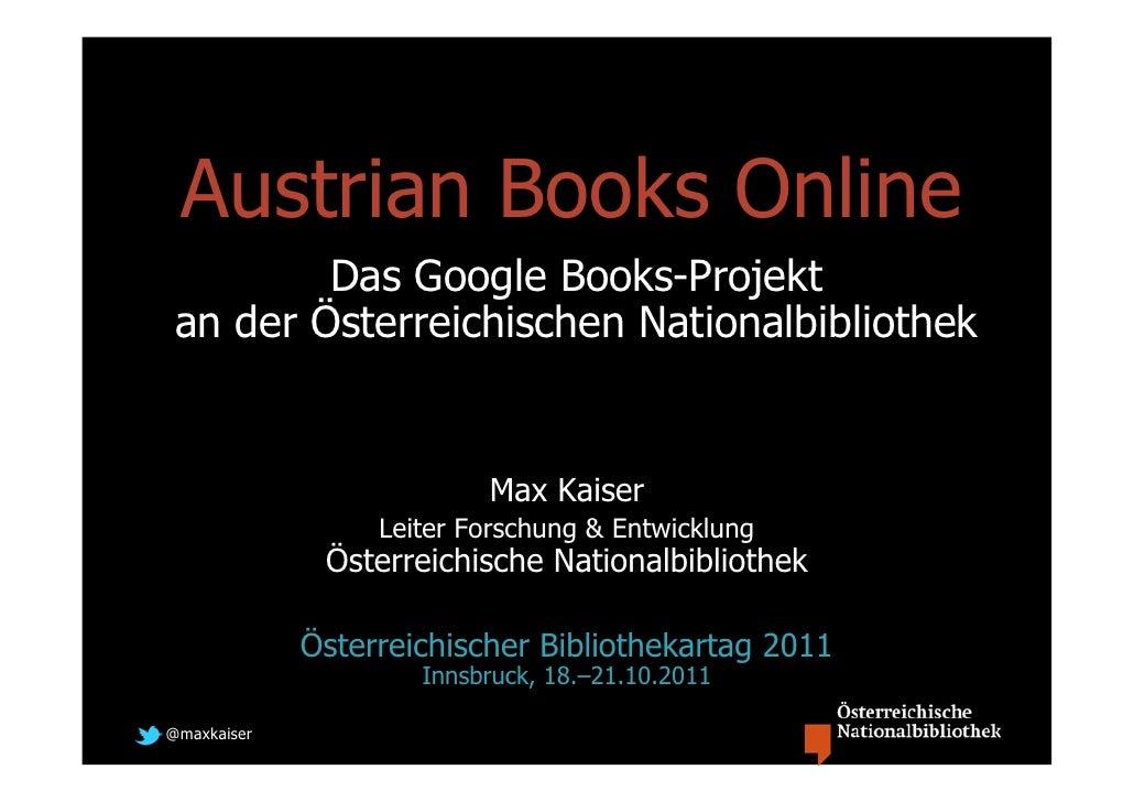Austrian Books Online         Das Google Books-Projekt an der Österreichischen Nationalbibliothek                         ...