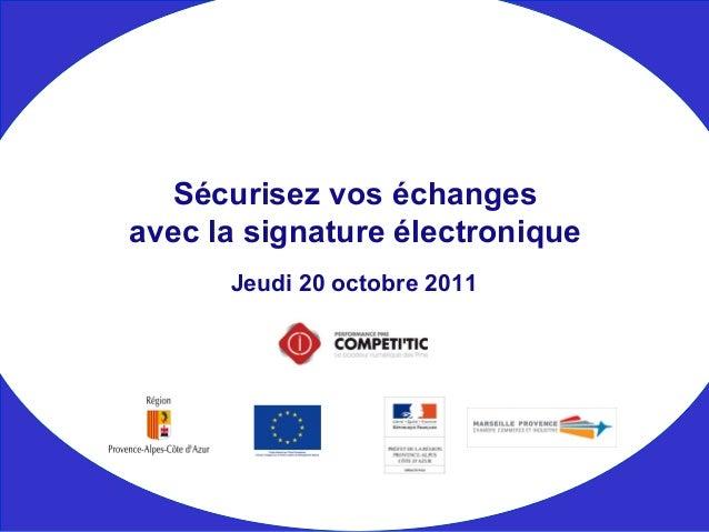 Jeudi 20 octobre 2011 Sécurisez vos échanges avec la signature électronique