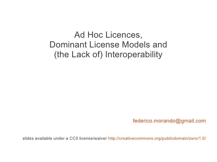 Ad Hoc Licences,             Dominant License Models and              (the Lack of) Interoperability                      ...