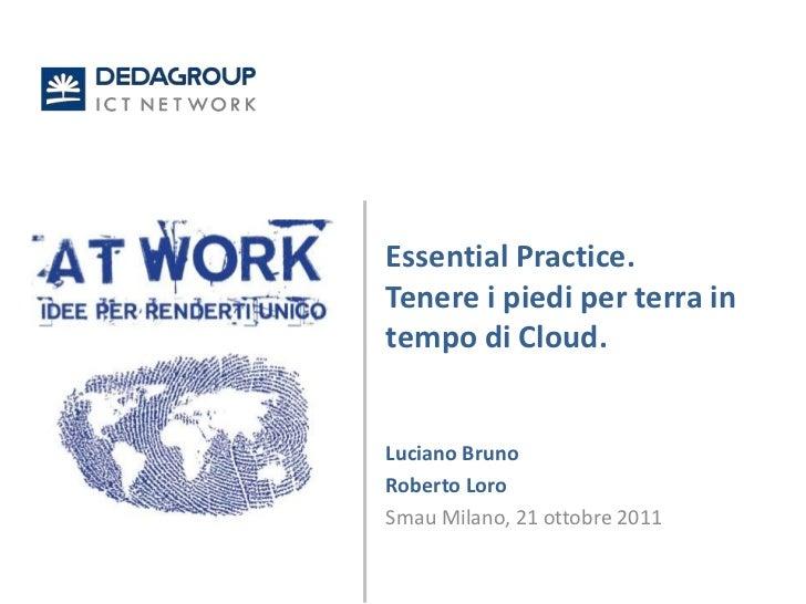 Essential Practice.Tenere i piedi per terra intempo di Cloud.Luciano BrunoRoberto LoroSmau Milano, 21 ottobre 2011