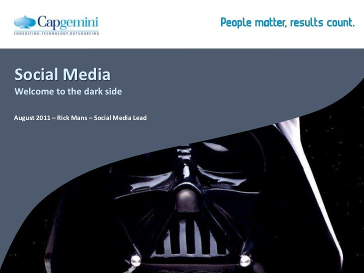Social MediaWelcome to the dark sideAugust 2011 – Rick Mans – Social Media Lead