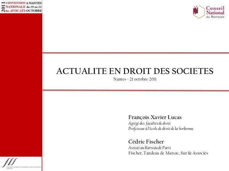 ACTUALITE EN DROIT DES SOCIETES           Nantes - 21 octobre 2011                   François Xavier Lucas                ...