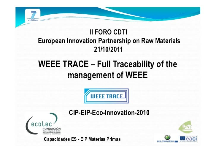 II FORO CDTIEuropean Innovation Partnership on Raw Materials                    21/10/2011WEEE TRACE – Full Traceability o...