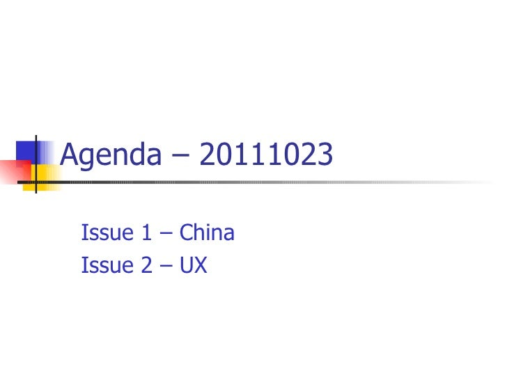 Agenda – 20111023 Issue 1 – China Issue 2 – UX