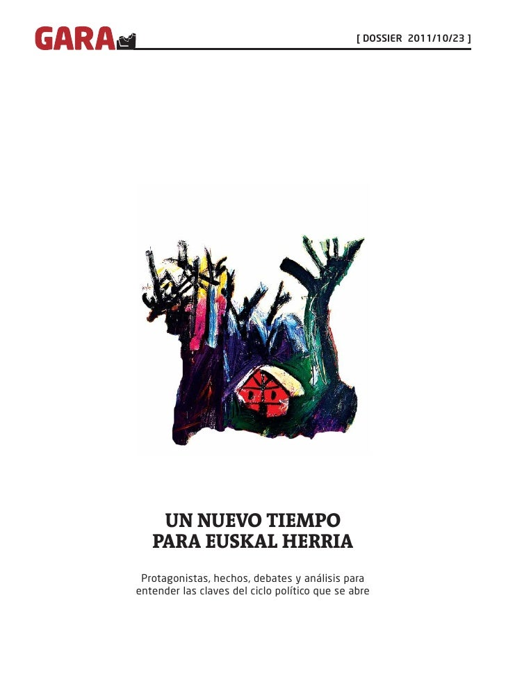 [ DOSSIER 2011/10/23 ]    UN NUEVO TIEMPO   PARA EUSKAL HERRIA Protagonistas, hechos, debates y análisis paraentender las ...