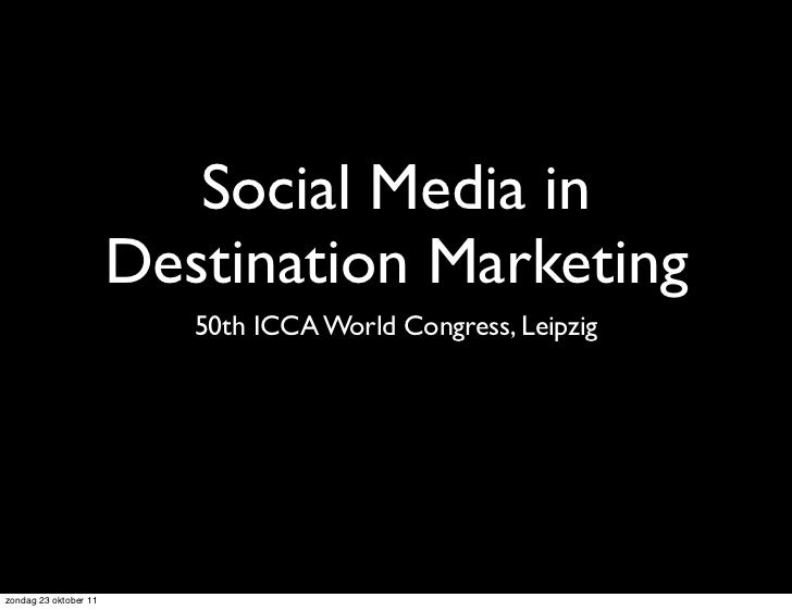 Social Media in                       Destination Marketing                          50th ICCA World Congress, Leipzigzond...