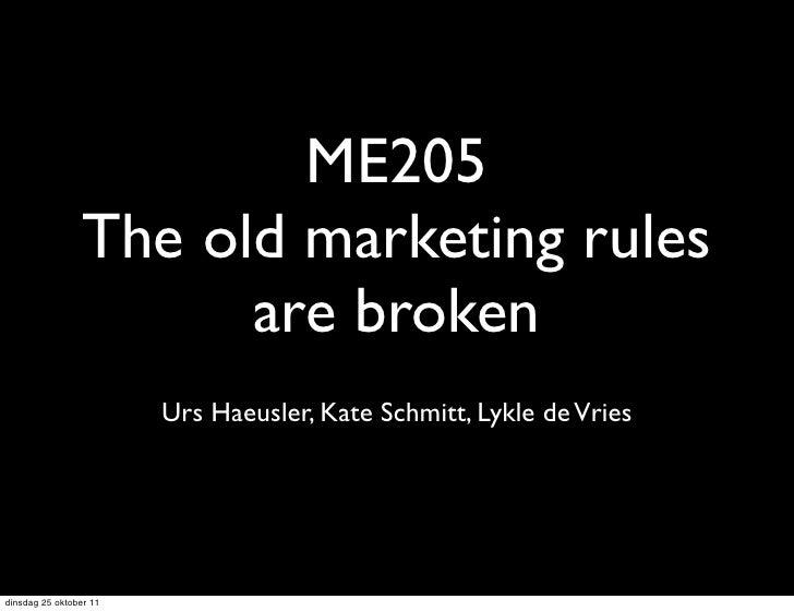 ME205                The old marketing rules                      are broken                        Urs Haeusler, Kate Sch...