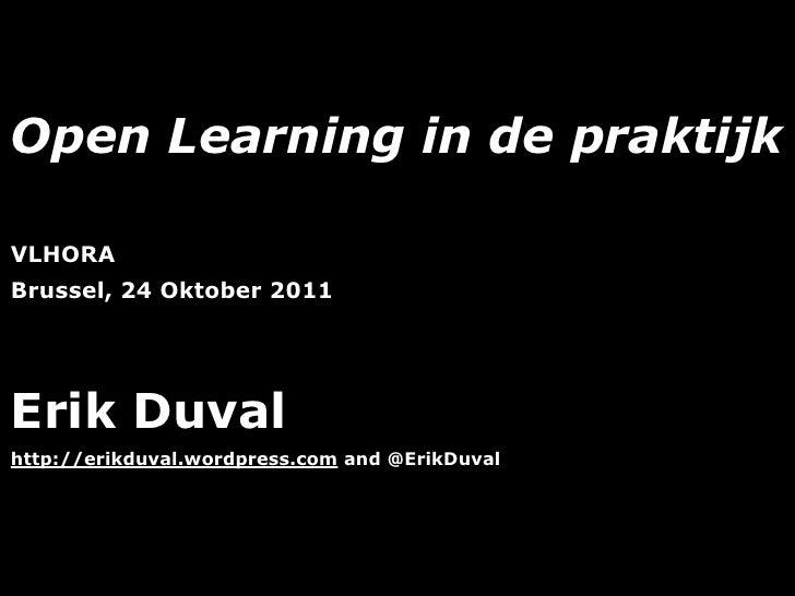 Open Learning in de praktijkVLHORABrussel, 24 Oktober 2011Erik Duvalhttp://erikduval.wordpress.com and @ErikDuval         ...