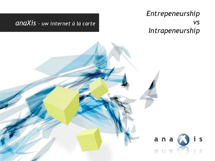 EntrepeneurshipanaXis   – uw internet à la carte                 vs                                     Intrapeneurship