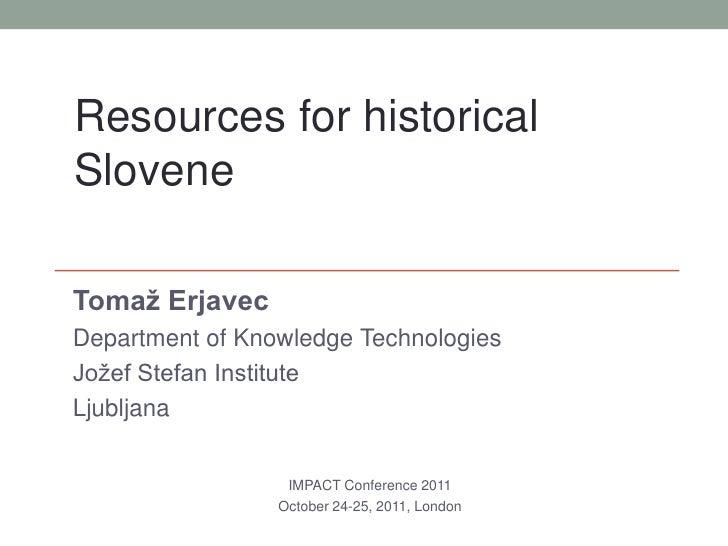 Resources for historicalSloveneTomaž ErjavecDepartment of Knowledge TechnologiesJožef Stefan InstituteLjubljana           ...