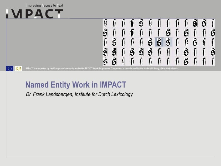 Named Entity Work in IMPACT Dr. Frank Landsbergen, Institute for Dutch Lexicology