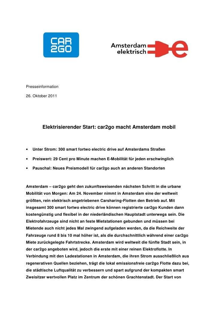Presseinformation26. Oktober 2011         Elektrisierender Start: car2go macht Amsterdam mobil•   Unter Strom: 300 smart f...