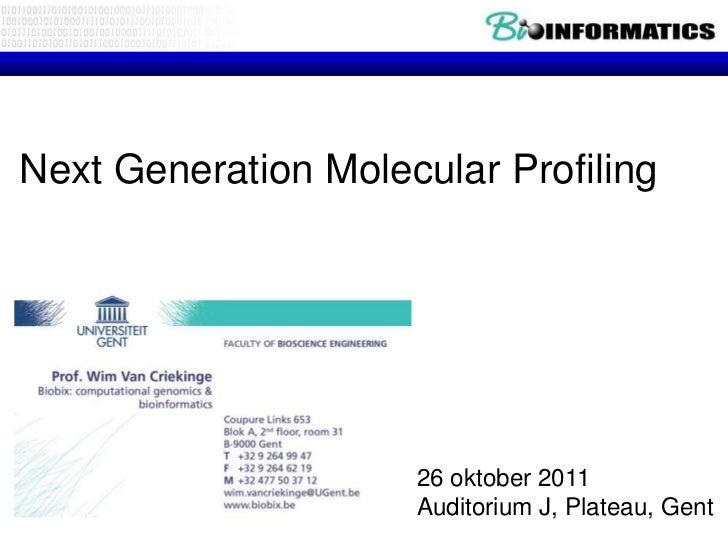 Next Generation Molecular Profiling                     26 oktober 2011                     Auditorium J, Plateau, Gent