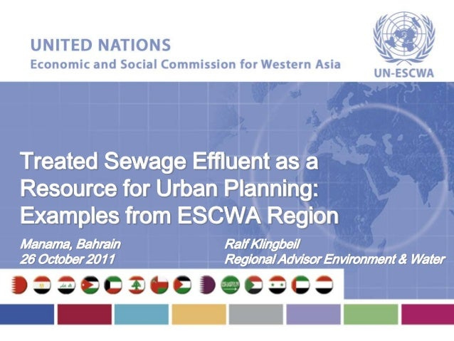 Treated Sewage Effluent as aResource for Urban Planning:Examples from ESCWA RegionManama, Bahrain26 October 2011Ralf Kling...