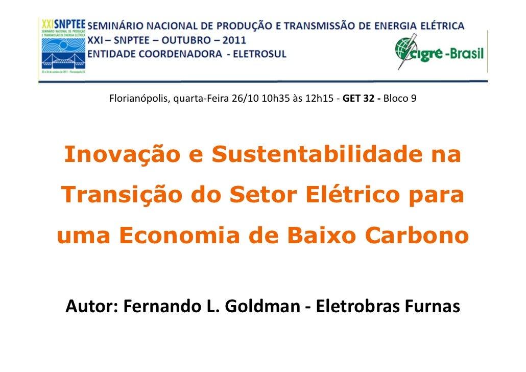 Florianópolis, quarta-Feira 26/10 10h35 às 12h15 - GET 32 - Bloco 9Inovação e Sustentabilidade naTransição do Setor Elétri...