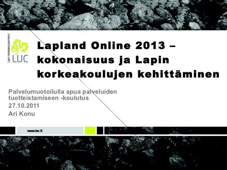 Lapland Online 2013 –kokonaisuus ja Lapin korkeakoulujen kehittäminen Palvelumuotoilulla apua palveluiden  tuotteistamisee...