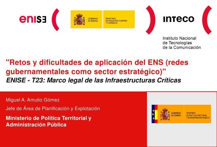 """""""Retos y dificultades de aplicación del ENS (redesgubernamentales como sector estratégico)""""ENISE - T23: Marco legal de las..."""