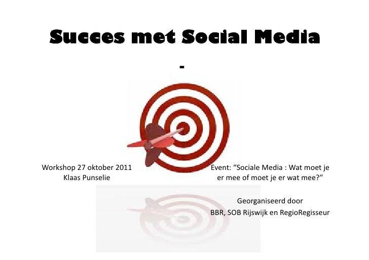 "Succes met Social Media                            -Workshop27oktober2011       Event:""SocialeMedia:Watmoetje  ..."