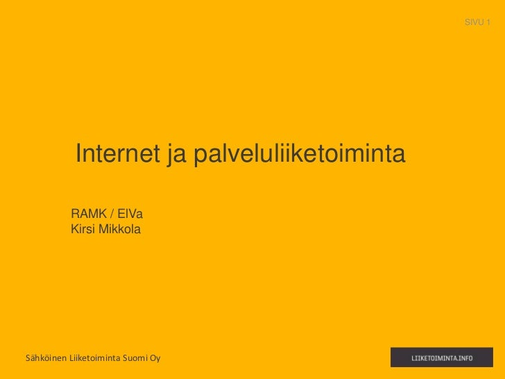 SIVU 1           Internet ja palveluliiketoiminta          RAMK / ElVa          Kirsi MikkolaSähköinen Liiketoiminta Suomi...