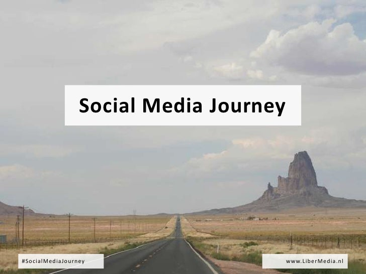 Social Media Journey#SocialMediaJourney                     www.LiberMedia.nl