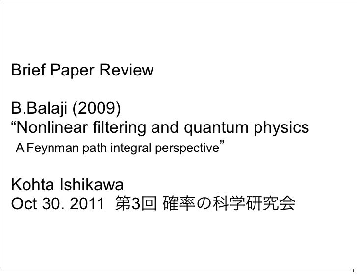 "Brief Paper ReviewB.Balaji (2009)""Nonlinear filtering and quantum physics A Feynman path integral perspective""Kohta Ishika..."