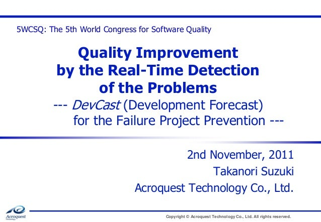 5WCSQ: The 5th World Congress for Software Quality  Quality Improvement by the Real-Time Detection of the Problems  --- De...