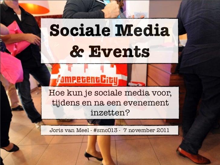 Sociale Media  & EventsHoe kun je sociale media voor,tijdens en na een evenement          inzetten?Joris van Meel - #smc01...
