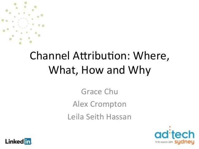 Channel	  A)ribu.on:	  Where,	     What,	  How	  and	  Why	               Grace	  Chu    	            Alex	  Crompton     ...