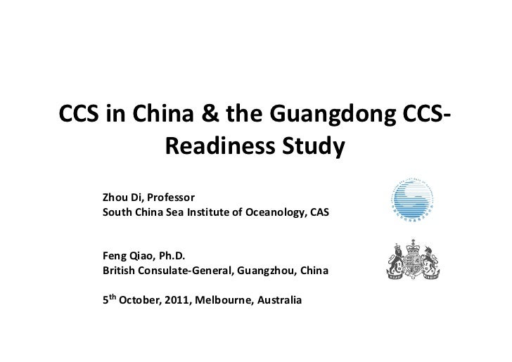 CCS in China & the Guangdong CCS-          Readiness Study   Zhou Di, Professor   South China Sea Institute of Oceanology,...