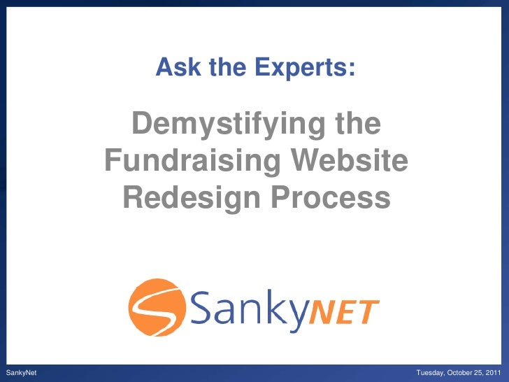 Ask the Experts:            Demystifying the           Fundraising Website            Redesign ProcessSankyNet            ...
