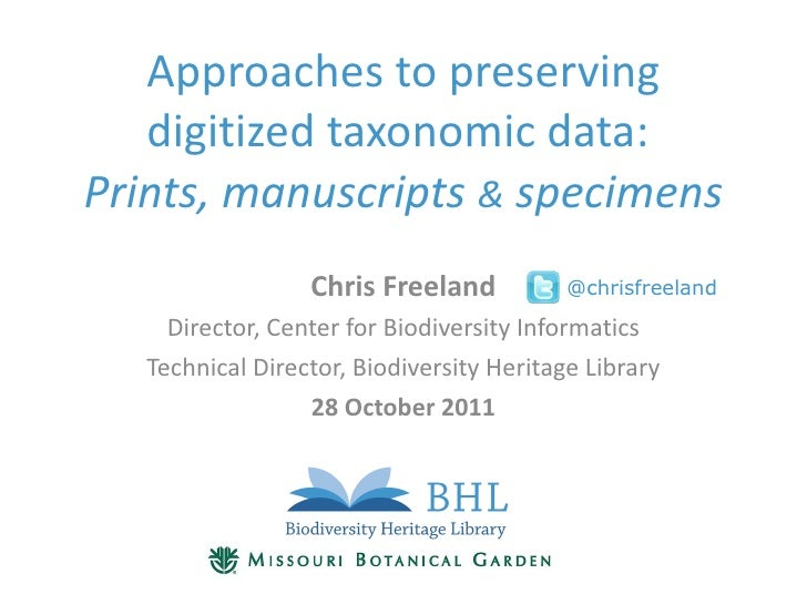 Approaches to preserving digitized taxonomic data:  Prints, manuscripts  &  specimens Chris Freeland Director, Center for ...